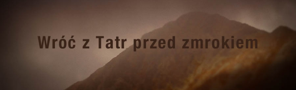 Wróć z Tatr przed zmrokiem